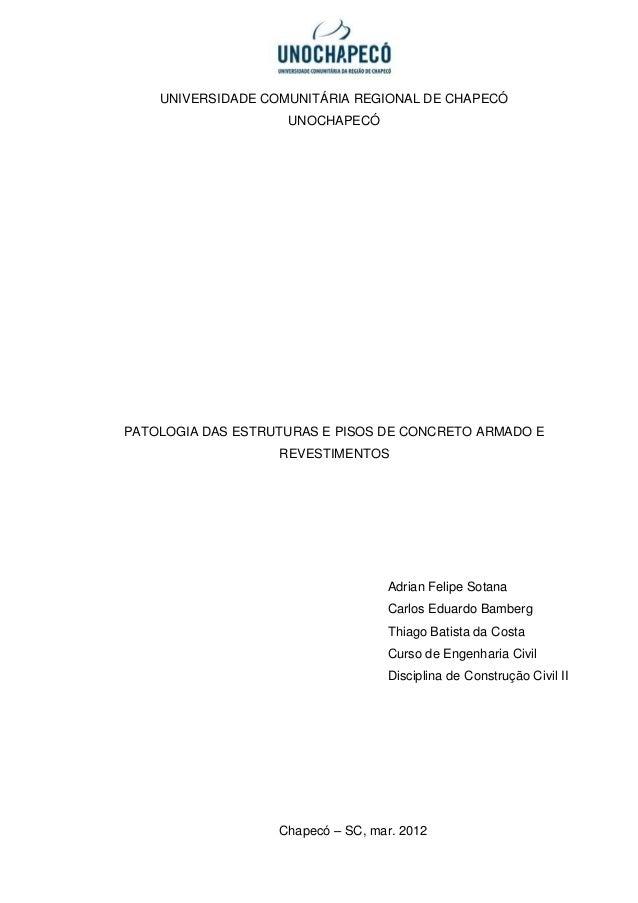 UNIVERSIDADE COMUNITÁRIA REGIONAL DE CHAPECÓ UNOCHAPECÓ PATOLOGIA DAS ESTRUTURAS E PISOS DE CONCRETO ARMADO E REVESTIMENTO...