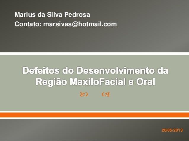   Marlus da Silva Pedrosa Contato: marsivas@hotmail.com 20/05/2013