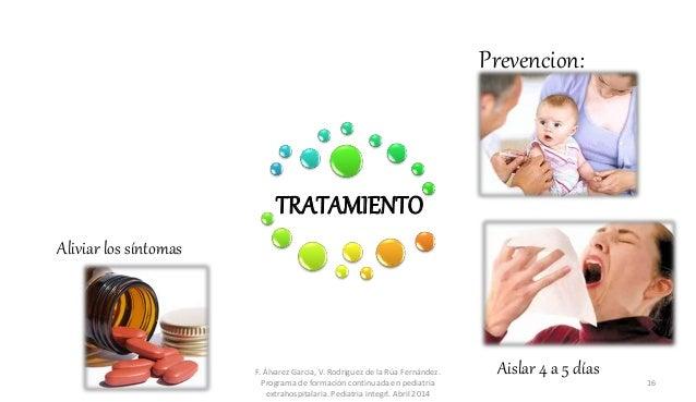 Aliviar los síntomas Prevencion: Aislar 4 a 5 díasF. Álvarez Garcia, V. Rodriguez de la Rúa Fernández. Programa de formaci...
