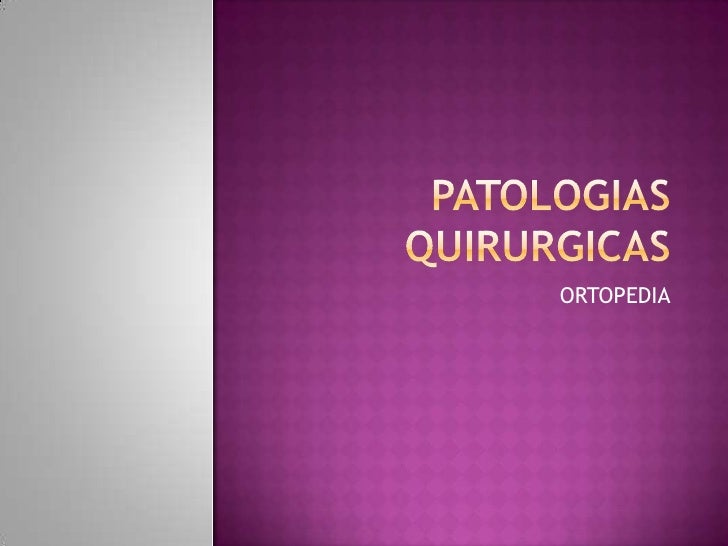 PATOLOGIAS QUIRURGICAS<br />ORTOPEDIA<br />