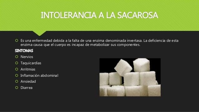 INTOLERANCIA A LA SACAROSA  Es una enfermedad debida a la falta de una enzima denominada invertasa. La deficiencia de est...