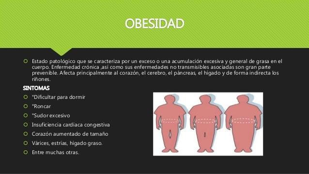 OBESIDAD  Estado patológico que se caracteriza por un exceso o una acumulación excesiva y general de grasa en el cuerpo. ...