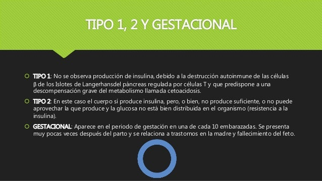 TIPO 1, 2 Y GESTACIONAL  TIPO 1: No se observa producción de insulina, debido a la destrucción autoinmune de las células ...