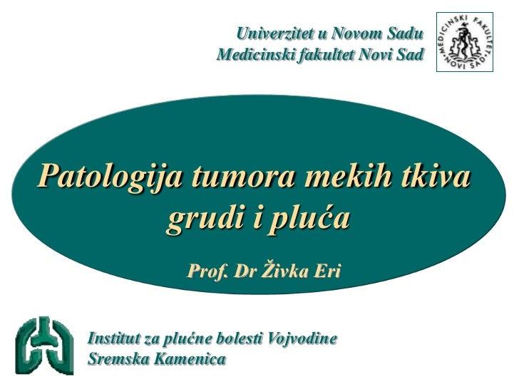 Univerzitet u Novom Sadu                     Medicinski fakultet Novi SadPatologija tumora mekih tkiva         grudi i plu...