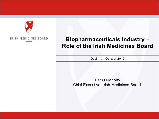 Biopharmaceuticals Industry –Role of the Irish Medicines Board             Dublin, 31 October 2012                Pat O'Ma...