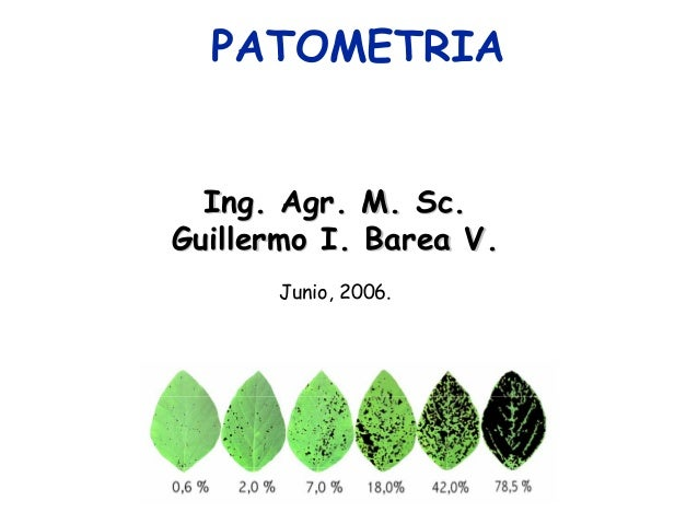 PATOMETRIA  Ing. Agr. M. Sc.Guillermo I. Barea V.      Junio, 2006.