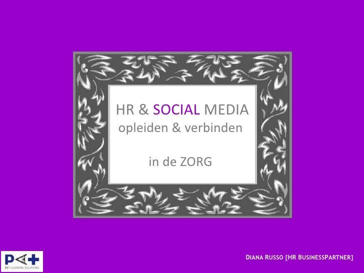 HR & SOCIAL MEDIAopleiden & verbinden    in de ZORG                       DIANA RUSSO [HR BUSINESSPARTNER]