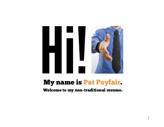 Hi!  My name is Pat Poyfair.  Welcome to my non-traditional resume.      1