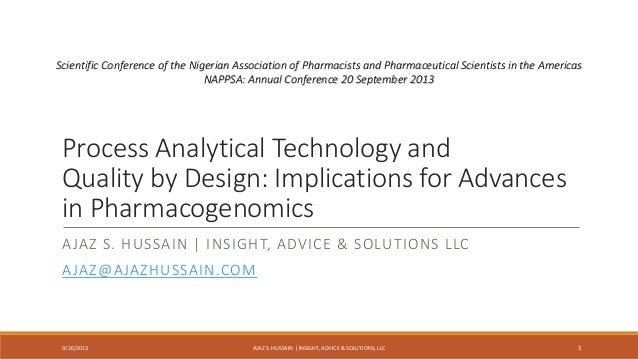 Process Analytical Technology and Quality by Design: Implications for Advances in Pharmacogenomics AJAZ S. HUSSAIN | INSIG...