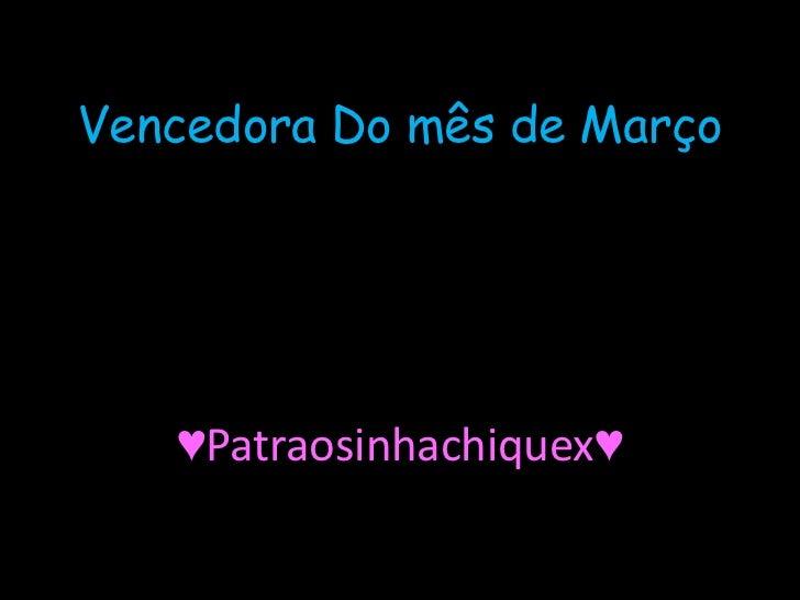 Vencedora Do mês de Março   ♥Patraosinhachiquex♥