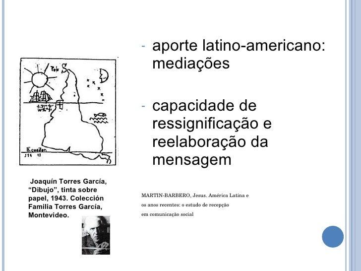 <ul><li>aporte latino-americano: mediações  </li></ul><ul><li>capacidade de ressignificação e reelaboração da mensagem </l...