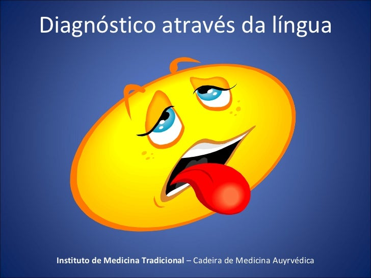 Diagnóstico através da língua Instituto de Medicina Tradicional  – Cadeira de Medicina Auyrvédica