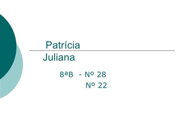 Patrícia    Juliana 8ªB  - Nº 28 Nº 22