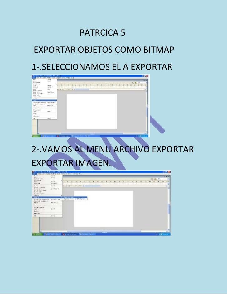 PATRCICA 5EXPORTAR OBJETOS COMO BITMAP1-.SELECCIONAMOS EL A EXPORTAR2-.VAMOS AL MENU ARCHIVO EXPORTAREXPORTAR IMAGEN.