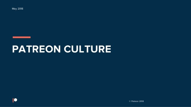 © Patreon 2018 May 2018 PATREON CULTURE