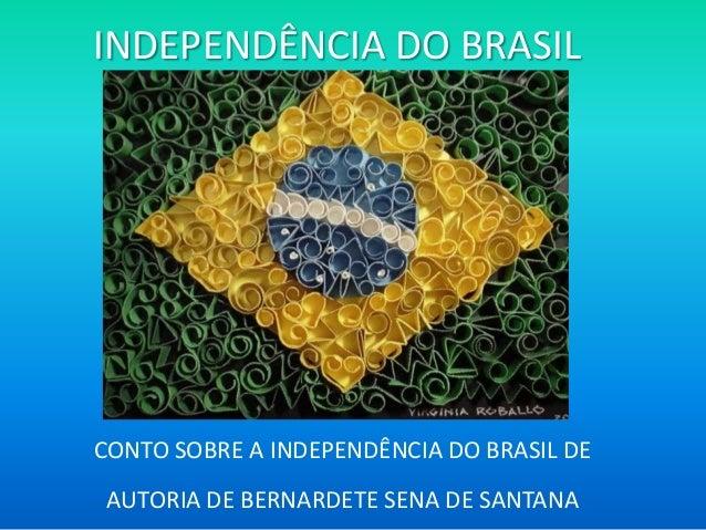 INDEPENDÊNCIA DO BRASIL CONTO SOBRE A INDEPENDÊNCIA DO BRASIL DE AUTORIA DE BERNARDETE SENA DE SANTANA