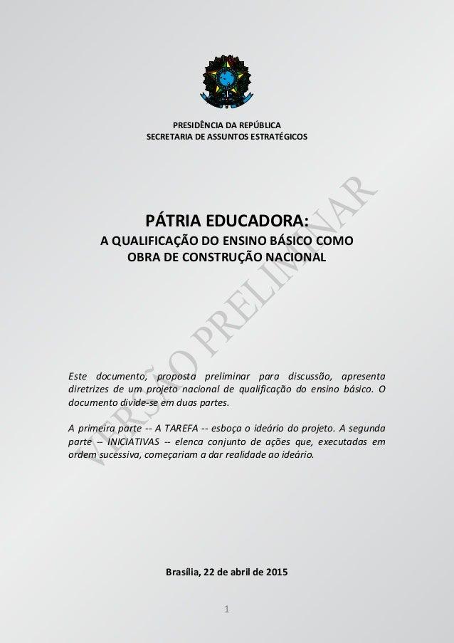 1 PRESIDÊNCIA DA REPÚBLICA SECRETARIA DE ASSUNTOS ESTRATÉGICOS PÁTRIA EDUCADORA: A QUALIFICAÇÃO DO ENSINO BÁSICO COMO OBRA...