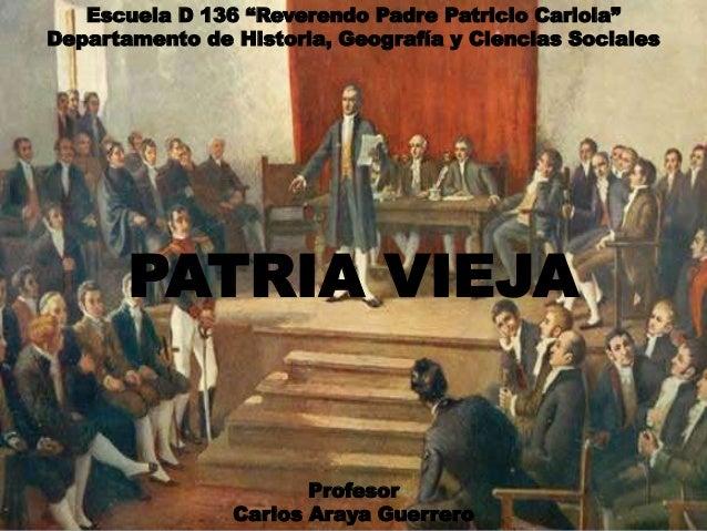 """PATRIA VIEJA Profesor Carlos Araya Guerrero Escuela D 136 """"Reverendo Padre Patricio Cariola"""" Departamento de Historia, Geo..."""