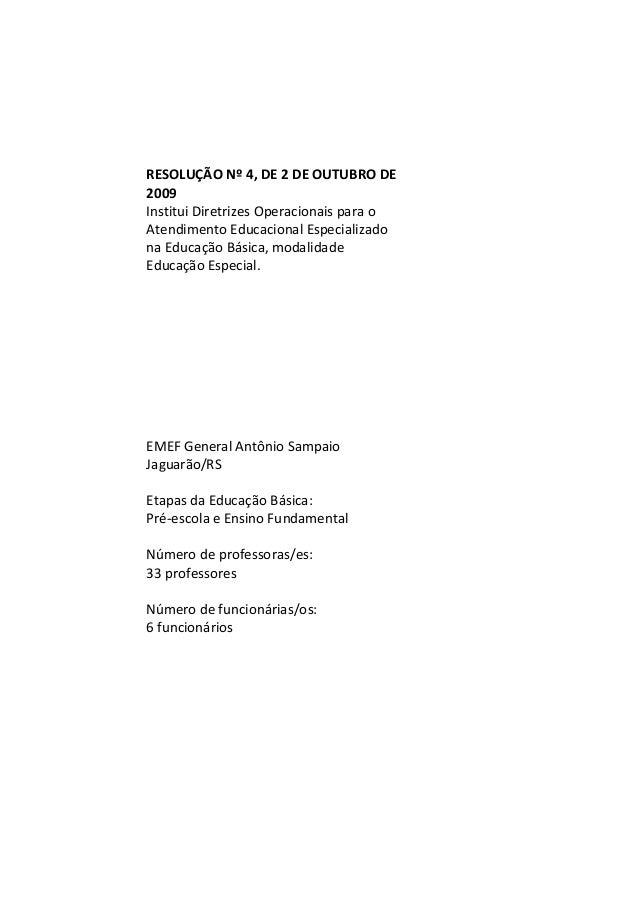 RESOLUÇÃO Nº 4, DE 2 DE OUTUBRO DE2009Institui Diretrizes Operacionais para oAtendimento Educacional Especializadona Educa...