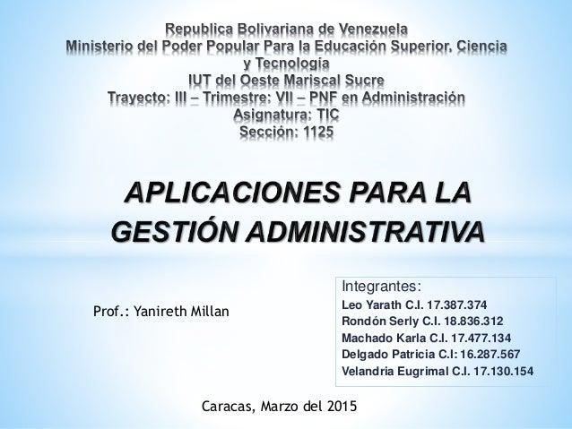 Integrantes: Leo Yarath C.I. 17.387.374 Rondón Serly C.I. 18.836.312 Machado Karla C.I. 17.477.134 Delgado Patricia C.I: 1...