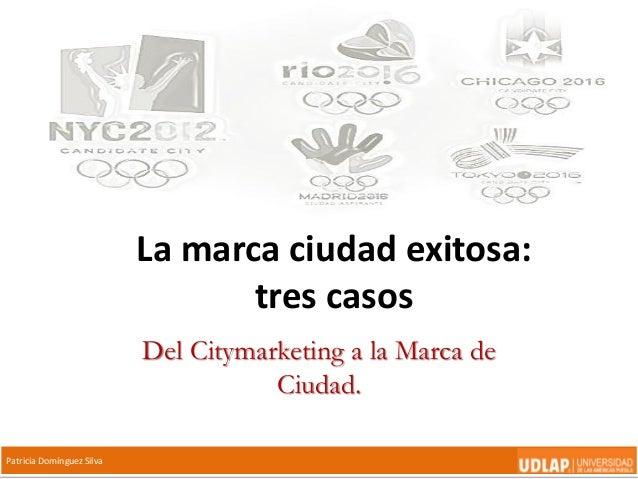Patricia Domínguez SilvaLa marca ciudad exitosa:tres casosDel Citymarketing a la Marca deCiudad.