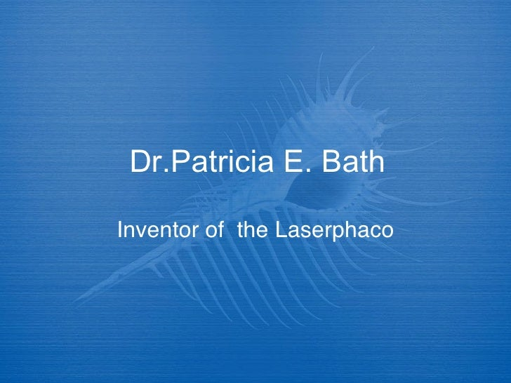 Dr.Patricia E. Bath Inventor of  the Laserphaco
