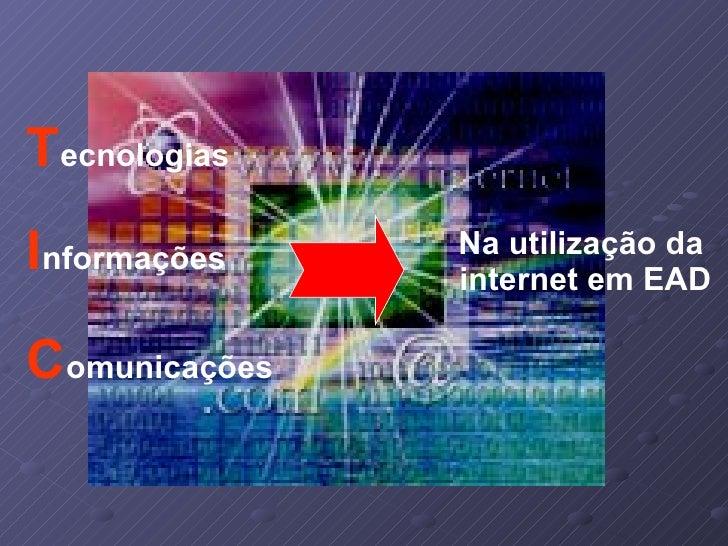 T ecnologias Na utilização da  internet em EAD I nformações C omunicações