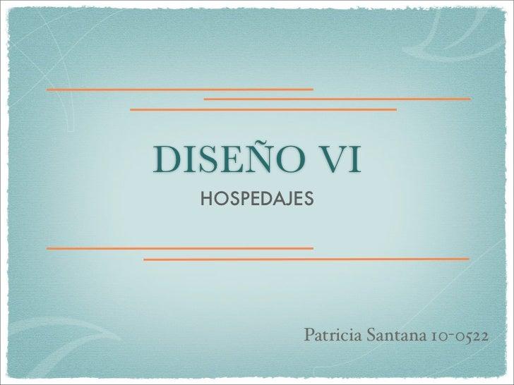 DISEÑO VI  HOSPEDAJES           Patricia Santana 10-0522