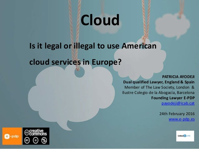 Cloud Is it legal or illegal to use American cloud services in Europe? PATRICIA AYODEJI Dual qualified Lawyer, England & S...