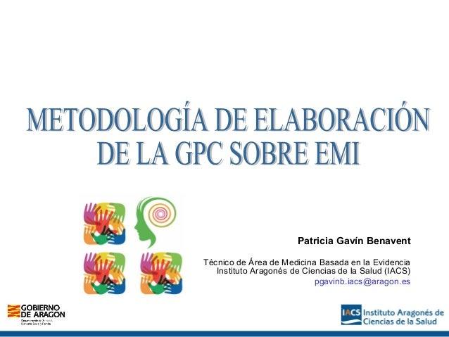Patricia Gavín Benavent Técnico de Área de Medicina Basada en la Evidencia Instituto Aragonés de Ciencias de la Salud (IAC...