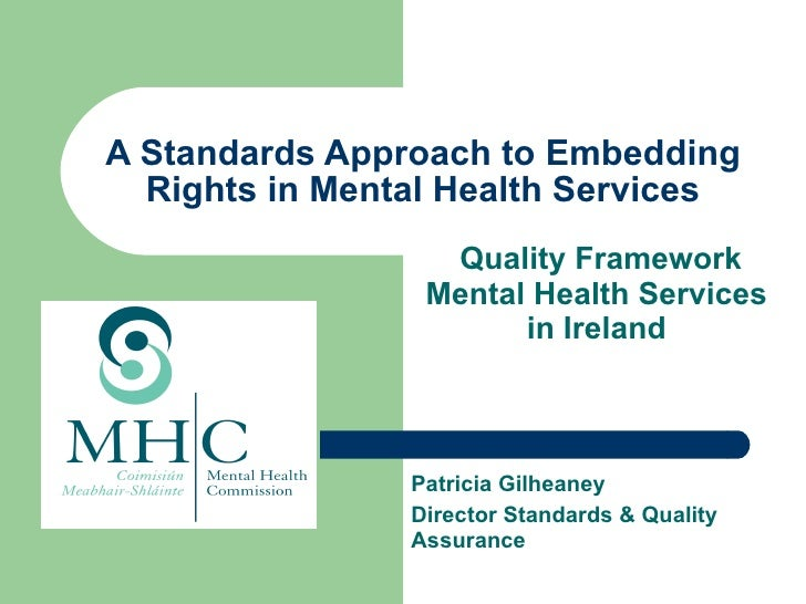 A Standards Approach to Embedding Rights in Mental Health Services Quality Framework Mental Health Services in Ireland Pat...