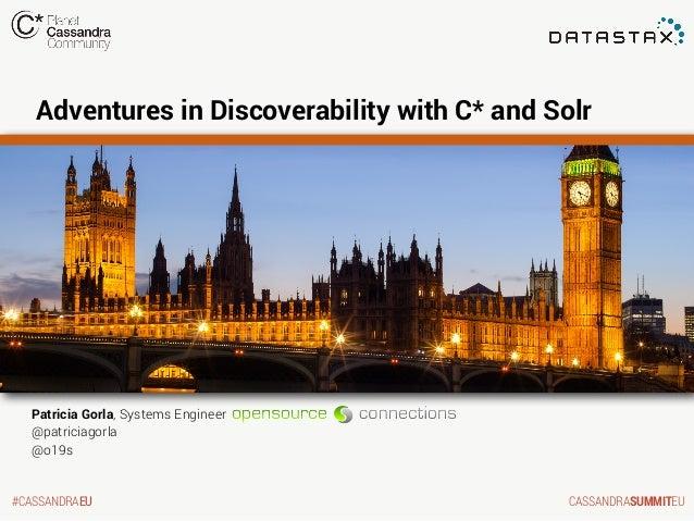 Adventures in Discoverability with C* and Solr  Patricia Gorla, Systems Engineer @patriciagorla @o19s  #CASSANDRAEU  CASSA...
