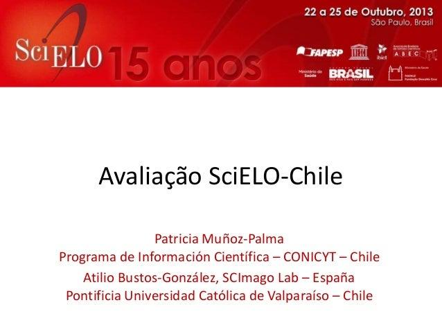 Avaliação SciELO-Chile Patricia Muñoz-Palma Programa de Información Científica – CONICYT – Chile Atilio Bustos-González, S...
