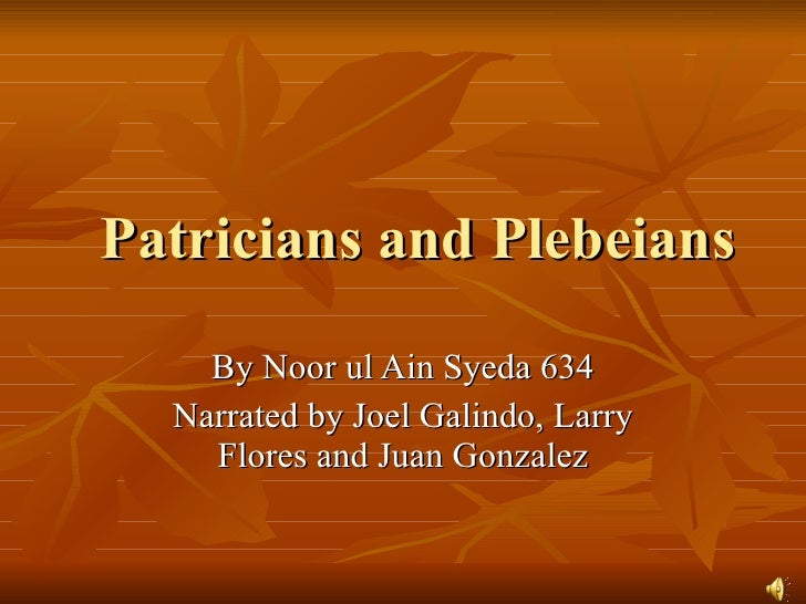 Patricians and Plebeians By Noor ul Ain Syeda 634 Narrated by Joel Galindo, Larry Flores and Juan Gonzalez