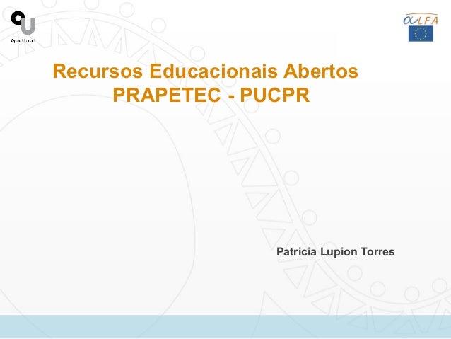Recursos Educacionais AbertosPRAPETEC - PUCPRPatricia Lupion Torres