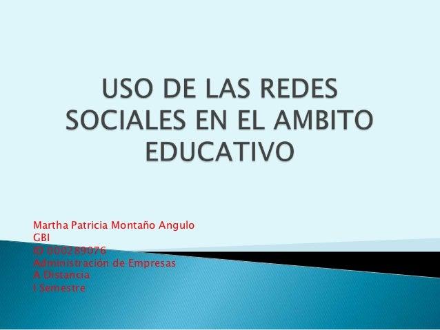 Martha Patricia Montaño AnguloGBIID 000289076Administración de EmpresasA DistanciaI Semestre