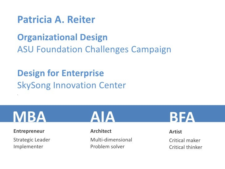 Patricia A. Reiter  Organizational Design  ASU Foundation Challenges Campaign   Design for Enterprise  SkySong Innovation ...