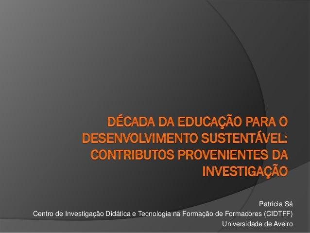 Patrícia Sá Centro de Investigação Didática e Tecnologia na Formação de Formadores (CIDTFF) Universidade de Aveiro