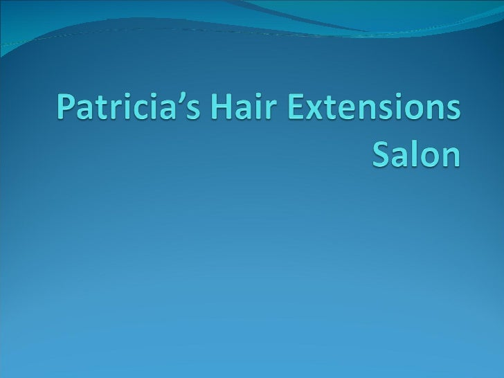 About Patricia's SalonPatricia's Hair Extensions Salon is an American based hair salon and are consideredthe world's best ...