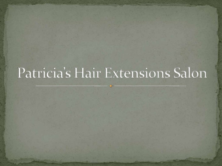Patricia's Hair Extensions Salon is an American based hair salon and areconsidered the world's best in hair extension. Pat...