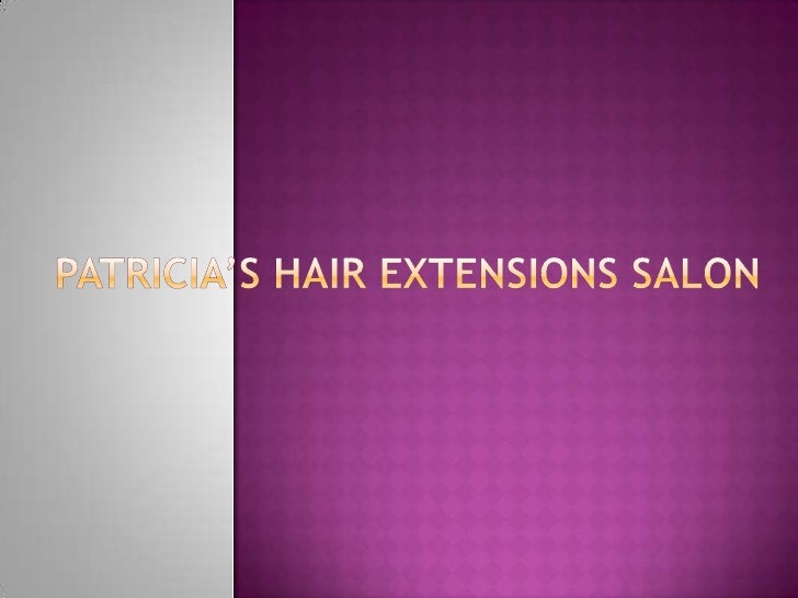 Patricia's Hair Extensions Salon is an American based hair salon andare considered the world's best in hair extension. Pat...