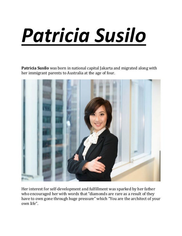 Patricia Susilo Patricia Susilo was born in national capital Jakarta and migrated along with her immigrant parents to Aust...