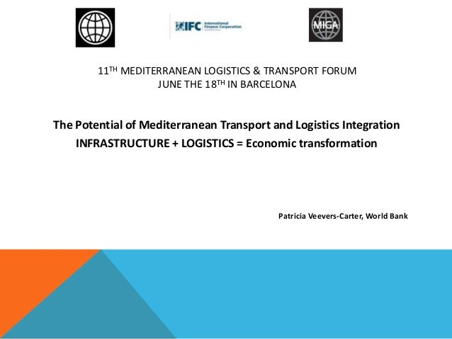 11TH MEDITERRANEAN LOGISTICS & TRANSPORT FORUM JUNE THE 18TH IN BARCELONA The Potential of Mediterranean Transport and Log...