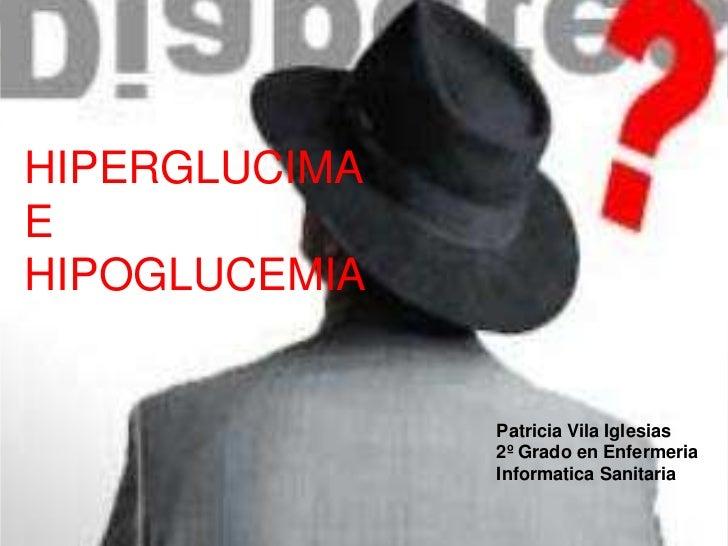 HIPERGLUCIMAEHIPOGLUCEMIA               Patricia Vila Iglesias               2º Grado en Enfermeria               Informat...