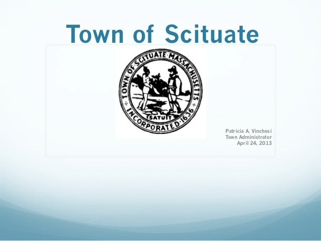 Town of ScituatePatricia A. VinchesiTown AdministratorApril 24, 2013