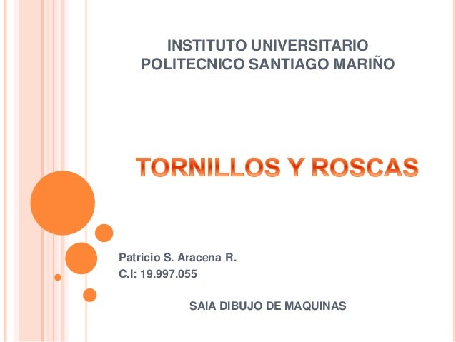INSTITUTO UNIVERSITARIO POLITECNICO SANTIAGO MARIÑO Patricio S. Aracena R. C.I: 19.997.055 SAIA DIBUJO DE MAQUINAS