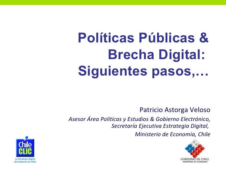 Patricio Astorga Veloso Asesor Área Políticas y Estudios & Gobierno Electrónico, Secretaría Ejecutiva Estrategia Digital, ...