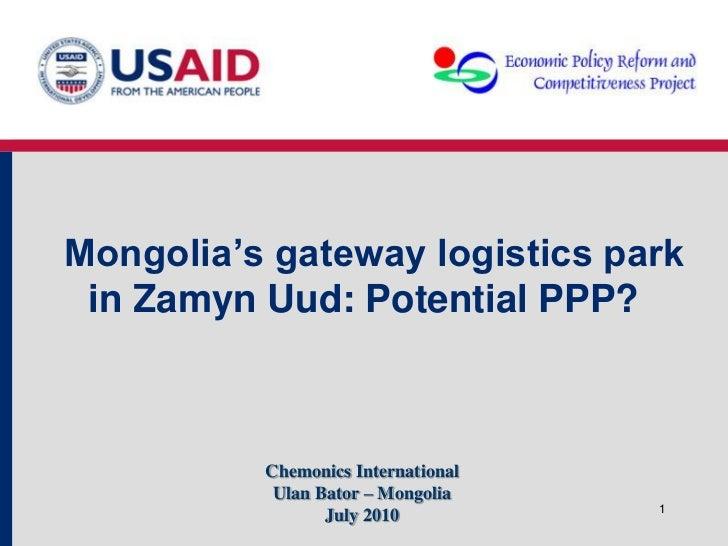 Mongolia's gateway logistics park in Zamyn Uud: Potential PPP?          Chemonics International           Ulan Bator – Mon...