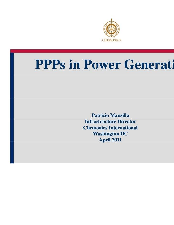 PPPs in Power Generation          Patricio Mansilla       Infrastructure Director       Chemonics International           ...