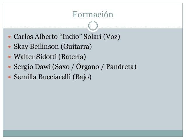 """Formación  Carlos Alberto """"Indio"""" Solari (Voz)  Skay Beilinson (Guitarra)  Walter Sidotti (Batería)  Sergio Dawi (Saxo..."""